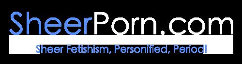 Welcome to Sheer Porn, a Sheer Pantyhose, Sheer Stocking and Sheer Nylon Visual Directory